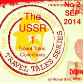 Travel Tales Collections: The USSR: No. 2 Sep 2014: Travel Tales of Russia & the Soviet Union