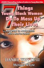 7 Things Young Black Women Do to Mess Up Their Lives: And how to Avoid Them : with a Word to Parents
