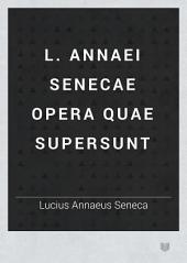 L. Annaei Senecae opera quae supersunt: Volume 2