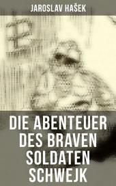 Die Abenteuer des braven Soldaten Schwejk (Komplette Ausgabe): Antikriegsroman und der bekannteste Schelmenroman des 20. Jahrhunderts