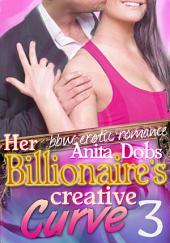 Her Billionaire's Creative Curve #3 (bbw Erotic Romance): The Billionaire's Curve Desire Series