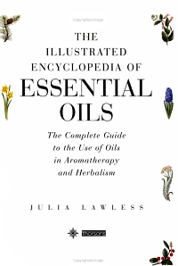The Illustrated Encyclopedia of Essential Oils Book