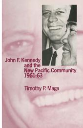 John F. Kennedy and the New Pacific Community, 1961–63