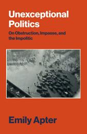 Unexceptional Politics: On Obstruction, Impasse and the Impolitic