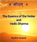 The Essence of the Vedas and Vedic Dharma
