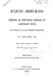 Eclectic Short-hand: Writing by Principles Instead of Arbitrary Signs: For General Use and Verbatim Reporting