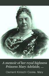 A Memoir of Her Royal Highness Princess Mary Adelaide, Duchess of Teck: Volume 2