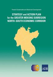 Toward Sustainable and Balanced Development: Strategy and Action Plan for the Greater Mekong Subregion North-South Economic Corridor
