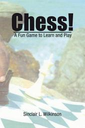 Chess!: A Fun Game to Learn and Play
