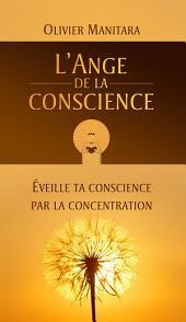 L'Ange de la conscience: Éveille ta conscience par la concentration