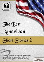 The Best American Short Stories 2 - AUDIO EDITION OF AMERICAN SHORT STORIES FOR ENGLISH LEARNERS, CHILDREN(KIDS) AND YOUNG ADULTS: Including The Cask of Amontillado, The Celebrated Jumping Frog of Calaveras County, The Devil and Tom Walker, The Diamond Lens, The Exact Science of Matrimony, The Gift of the Magi, The God of His Fathers, The Lady or the Tiger, The Last Leaf, The Law of Life, The Legend of Sleepy Hollow, The Line of Least Resistance, The Open Boat, The Purloined Letter, The Ransom of Red Chief, The Return of a Private, The Story of an Eyewitness, The Tell-Tale Heart, The Whirligig of Life & To Build a Fire