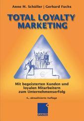 Total Loyalty Marketing: Mit begeisterten Kunden und loyalen Mitarbeitern zum Unternehmenserfolg, Ausgabe 4