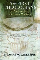 The First Theologians: A Study in Early Christian Prophecy