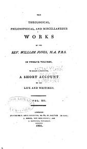 The theological, philosophical and miscellaneous works of the Rev. William Jones ...: to which is prefixed a short account of his life and writings, Volume 12