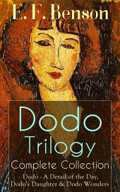Dodo Trilogy – Complete Collection: Dodo - A Detail of the Day, Dodo's Daughter & Dodo Wonders: From the author of Queen Lucia, Miss Mapp, Lucia in London, Mapp and Lucia, Lucia's Progress, David Blaize, Trouble for Lucia, The Room in the Tower, Spook Stories, Paying Guests & The Relentless City