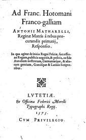 Ad Franc. Hotomani Franco-galliam Antonii Matharelli... Responsio. In qua agitur de initio regni Fra[n]ciae, successione regum,...