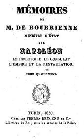 Mémoires de m. de Bourrienne ministre d'état sur Napoléon, le directoire, le consulat, l'empire et la restauration. Tome premier [-vingt-sixième]: Volume1;Volumes13à14
