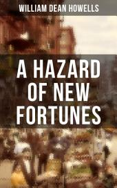 A HAZARD OF NEW FORTUNES: A New York Story From the Author of Christmas Every Day, A Traveler from Altruria, Venetian Life, The Rise of Silas Lapham, Indian Summer, The Flight of Pony Baker & A Boy's Town