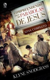 Compreendendo Todas as Parábolas de Jesus