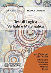 Test di Logica Verbale e Matematica: Per l'accesso alle facoltà di Architettura, Medicina, Odontoiatria, Veterinaria, Design