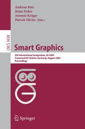 Smart Graphics: 5th International Symposium, SG 2005, Frauenwörth Cloister, Germany, August 22-24, 2005, Proceedings