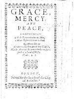 Grace, Mercy, and Peace, conteining 1. Gods reconciliation to man. 2. Man's reconciliation to God