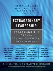 Extraordinary Leadership: Addressing the Gaps in Senior Executive Development