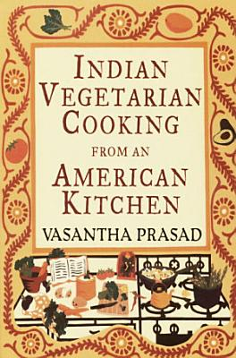 Indian Vegetarian Cooking from an American Kitchen PDF