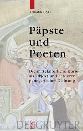 Päpste und Poeten: Die mittelalterliche Kurie als Objekt und Förderer panegyrischer Dichtung