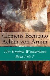 Des Knaben Wunderhorn: Band 1 bis 3 - Vollständige Ausgabe