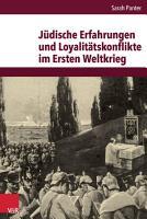 J  dische Erfahrungen und Loyalit  tskonflikte im Ersten Weltkrieg PDF