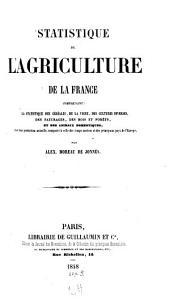 Statistique de l'agriculture de la France: comprenant la statistique des céréales, de la vigne, des cultures diverses, des paturages, des bois et fôrets, et des animaux domestiques ...