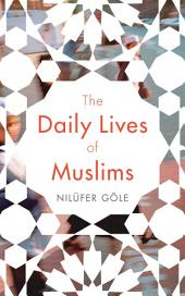 The Daily Lives of Muslims: Islam and Public Confrontation in Contemporary Europe