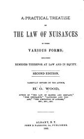 A Practical Treatise on the Law of Nuisances in Their Various Forms: Including Remedies Therefor at Law and in Equity