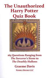 The Unauthorized Harry Potter Quiz Book: 165 Questions Ranging from the Sorcerer's Stone to the Deathly Hallows