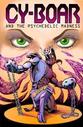 Cy-Boar #6: Psychedelic Madness