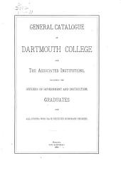 General Catalogue of Dartmouth College and the Associated Institutions: Including the Officers of Government and Instruction, Graduates and All Others who Have Received Honorary Degrees
