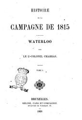 Histoire de la campagne de 1815 Waterloo par le Lt-colonel Charras: Volume1
