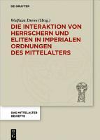 Die Interaktion von Herrschern und Eliten in imperialen Ordnungen des Mittelalters PDF