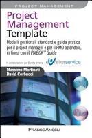 Project management template  Modelli gestionali standard e guida pratica per il project manager e per il PMO aziendale  in linea con il PMBOK 174 guide PDF