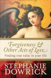 Forgiveness & Other Acts of Love: Finding True Value in Your Life