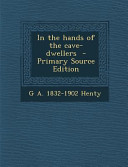 In the Hands of the Cave Dwellers   Primary Source Edition PDF