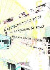 A Crosslinguistic Study of the Language of Space: Sign and Spoken Languages