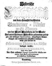 Historische Beschreibung von dem ehemahls berühmten Benediktiner-Kloster zu St. Georgen vor der Stadt Naumburg an der Saale: aus unterschiedenen Schr. zusammen getragen ...