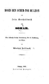 Moses ben Schem- tob de Leon und sein Verhltniss zum Sohar. Eine historisch-kritische Untersuchung über die Entstehung des Sohar