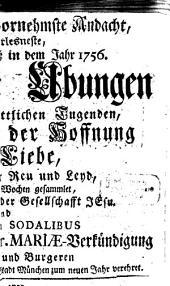 Nothwendigste und vornehmste Andacht, oder auserlesneste, Auch mit vilen Ablaß in dem Jahr 1756: Begnadigte Ubungen Deren dreyen Göttlichen Tugenden, des Glaubens, der Hoffnung und Liebe