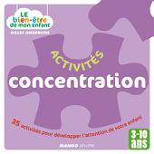 Le bien-être de mon enfant - Activités concentration: 35 activités pour développer l'attention de votre enfant, pour les 3-10 ans