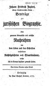 Beyträge zur juristischen Biographie, oder Genauere litterärische und critische Nachrichten von dem Leben und den Schriften verstorbener Rechtsgelehrten auch Staatsmänner, welche sich in Europa berühmt gemacht haben: Band 3