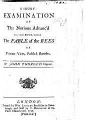 A short examination of the Notions advanc'd in a book intituled, The Fable of the Bees, or private vices, publick benefits [by B. Mandeville].