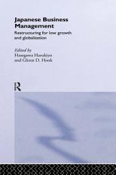 Japanese Business Management: Restructuring for Low Growth and Globalisation